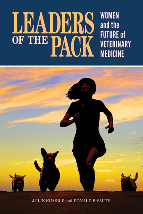 Book cover for Leaders of the Pack: Women and the Future of Veterinary Medicine